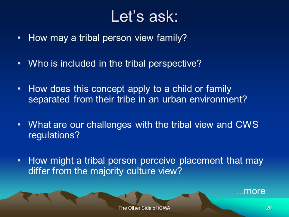 The Other Side of ICWA20 Let's ask: How may a tribal person view family.