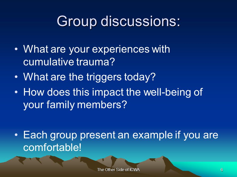 The Other Side of ICWA6 Group discussions: What are your experiences with cumulative trauma.