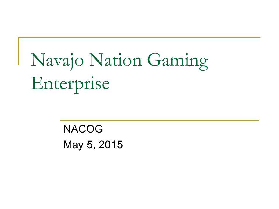 Navajo Nation Gaming Enterprise NACOG May 5, 2015