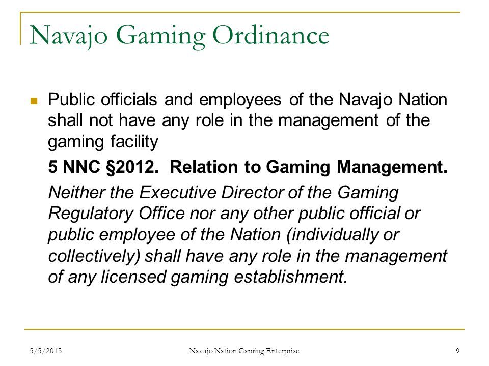 5/5/2015 Navajo Nation Gaming Enterprise 9 Navajo Gaming Ordinance Public officials and employees of the Navajo Nation shall not have any role in the