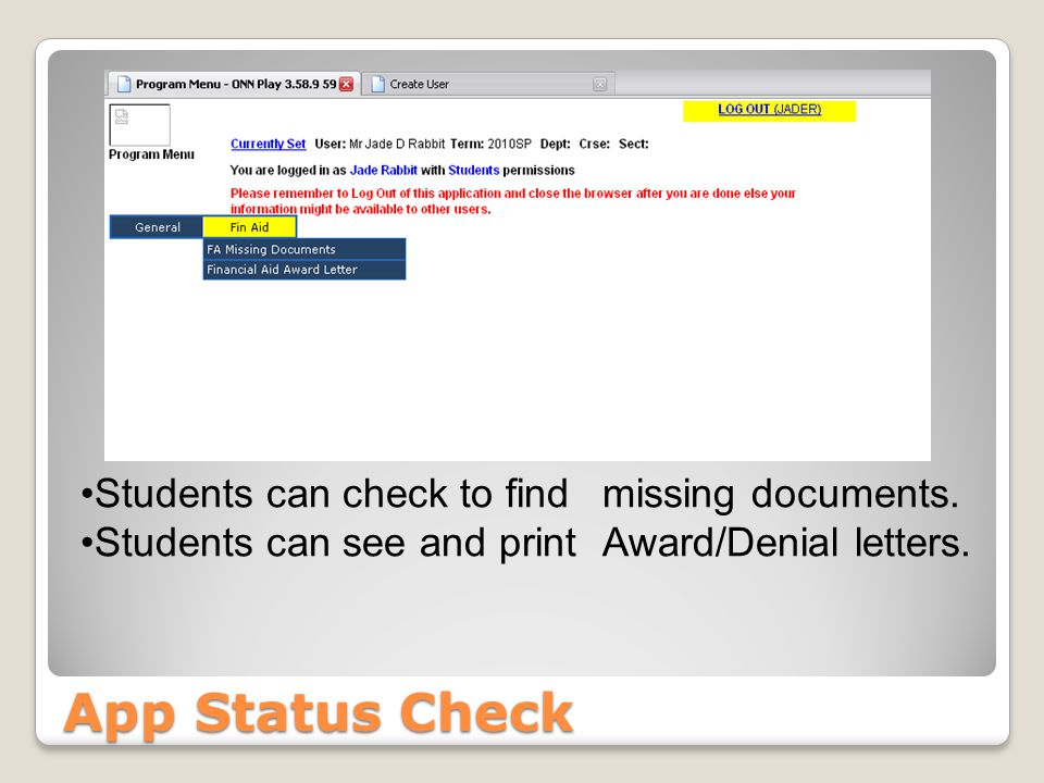 App Status Check Students can check to find missing documents. Students can see and print Award/Denial letters.