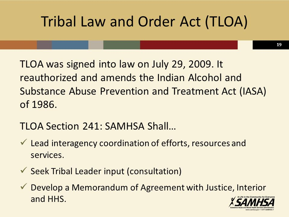 19 Tribal Law and Order Act (TLOA) TLOA was signed into law on July 29, 2009.