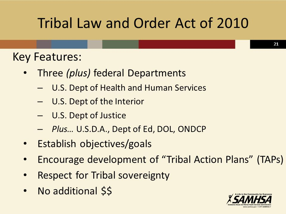 21 Tribal Law and Order Act of 2010 Key Features: Three (plus) federal Departments – U.S.