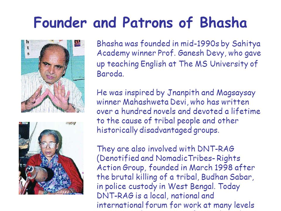 Founder and Patrons of Bhasha Bhasha was founded in mid-1990s by Sahitya Academy winner Prof.