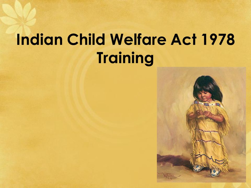 Please print off Indian Child Welfare Act Hand Out and ICWA Staff training report form found on the portal, read and complete training report form and submit to your supervisor.