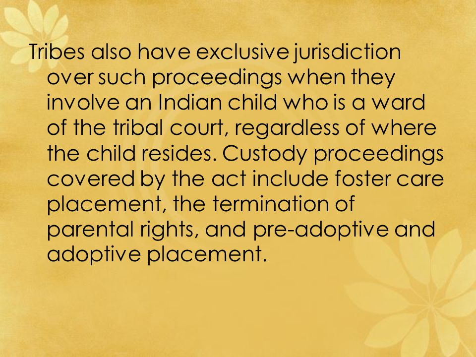 Tribes also have exclusive jurisdiction over such proceedings when they involve an Indian child who is a ward of the tribal court, regardless of where the child resides.