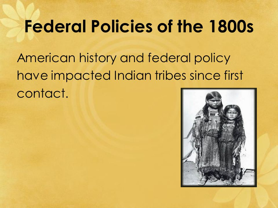 Civilization Fund Act-1819 The act intended to civilize and Christianize Indians through federal and private means.