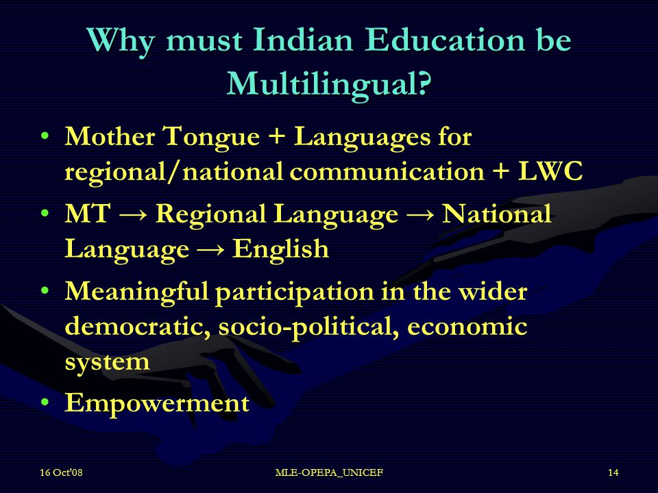 16 Oct 08MLE-OPEPA_UNICEF14 Why must Indian Education be Multilingual.