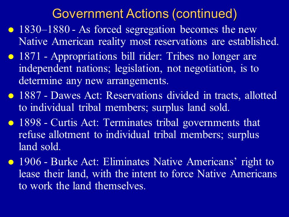 Summary l For over two hundred years government actions have been taken toward Native Americans that have changed and in many cases destroyed their way of life.