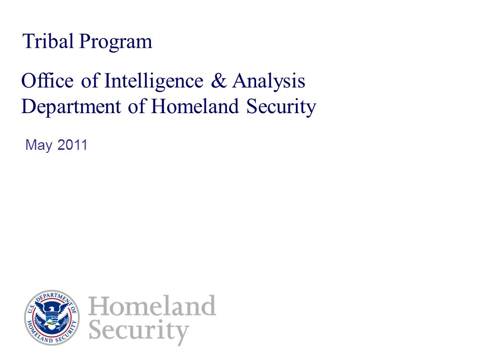 Tribal Program Office of Intelligence & Analysis Department of Homeland Security May 2011