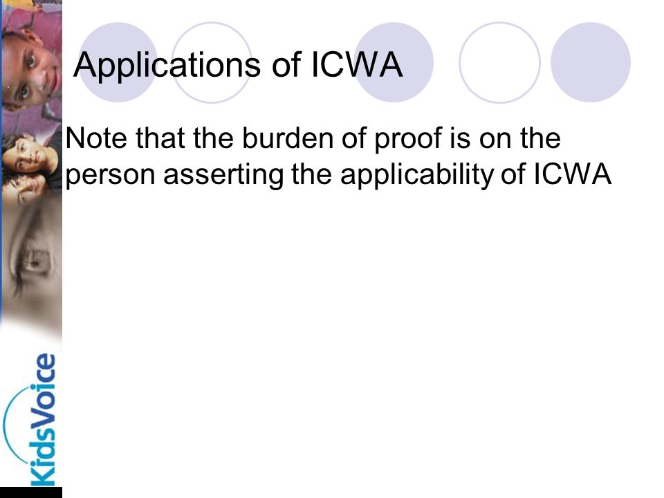Applications of ICWA Note that the burden of proof is on the person asserting the applicability of ICWA