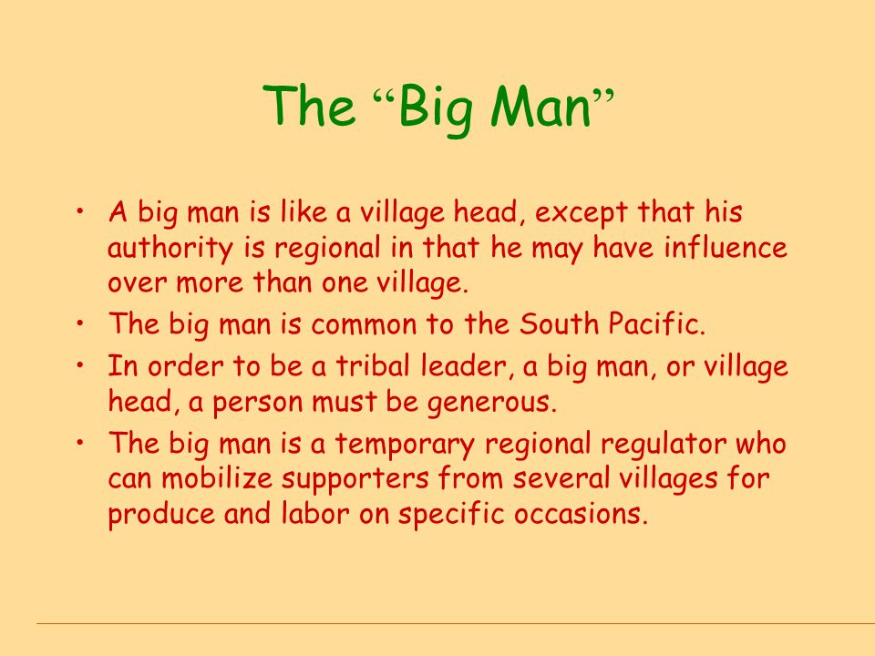 """The """" Big Man """" A big man is like a village head, except that his authority is regional in that he may have influence over more than one village. The"""