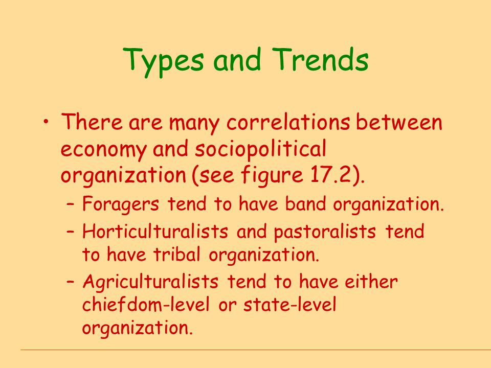 Types and Trends In general, as the economy becomes more productive, population size increases leading to greater regulatory problems, which give rise to more complex social relations and linkages (greater social and political complexity).