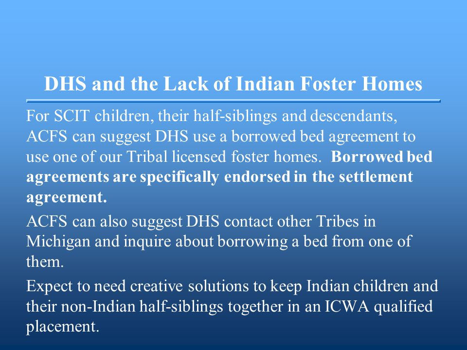 DHS and the Lack of Indian Foster Homes For SCIT children, their half-siblings and descendants, ACFS can suggest DHS use a borrowed bed agreement to u