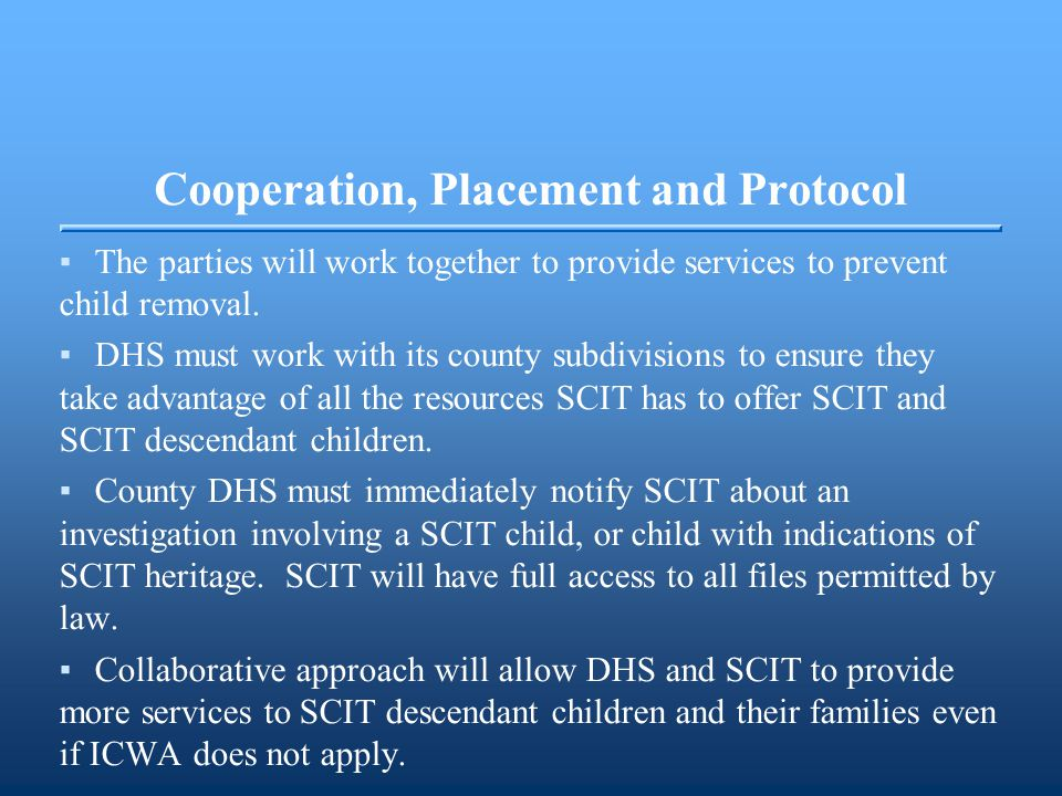 Cooperation, Placement and Protocol ▪The parties will work together to provide services to prevent child removal. ▪DHS must work with its county subdi