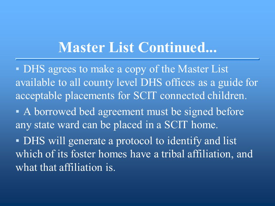 Master List Continued... ▪DHS agrees to make a copy of the Master List available to all county level DHS offices as a guide for acceptable placements