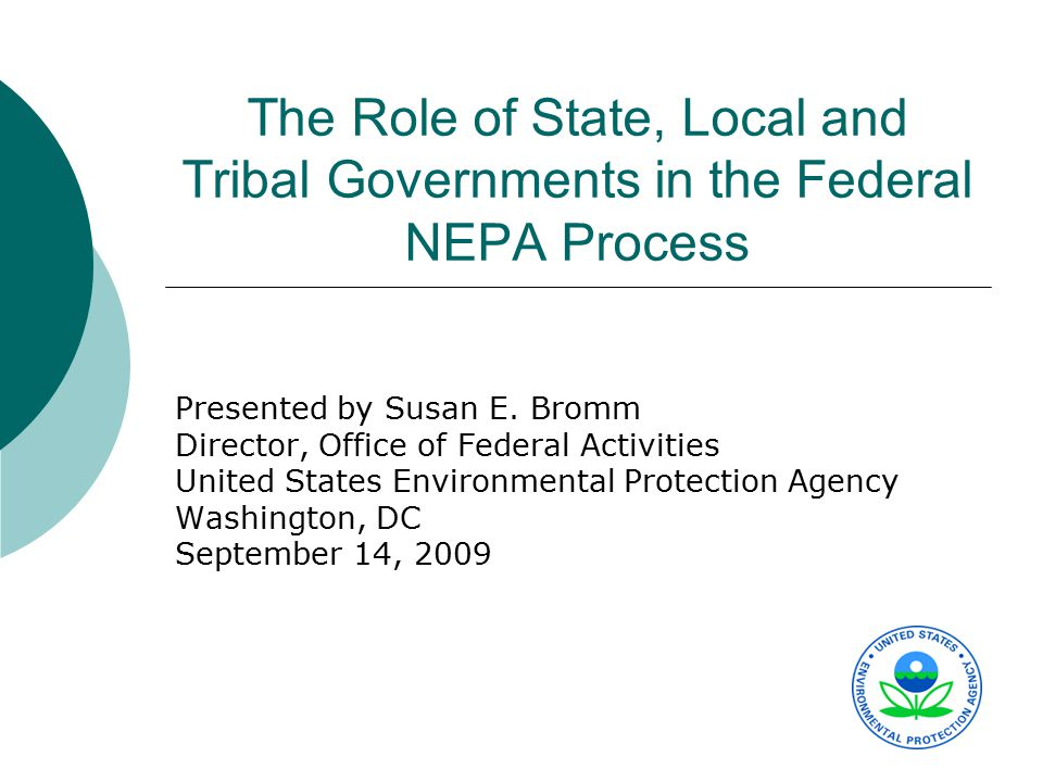 The Role of State, Local and Tribal Governments in the Federal NEPA Process Presented by Susan E. Bromm Director, Office of Federal Activities United