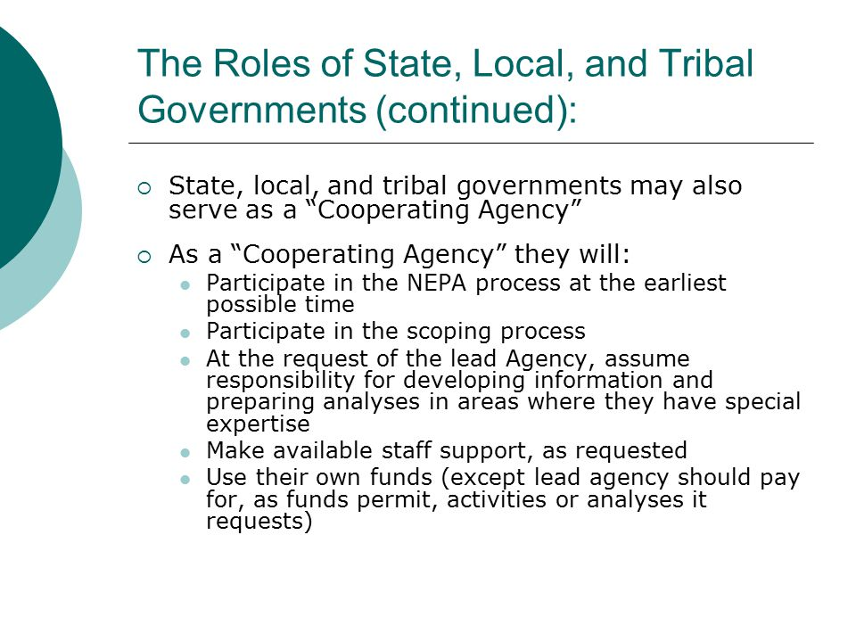 "The Roles of State, Local, and Tribal Governments (continued):  State, local, and tribal governments may also serve as a ""Cooperating Agency""  As a"