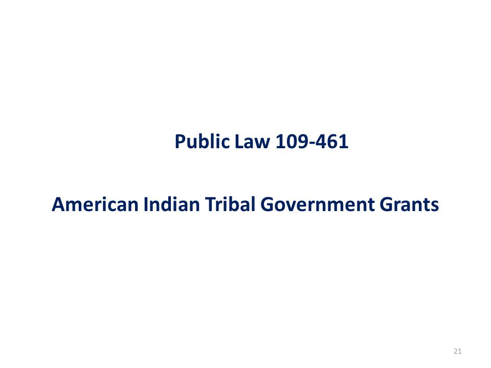 21 Public Law 109-461 American Indian Tribal Government Grants