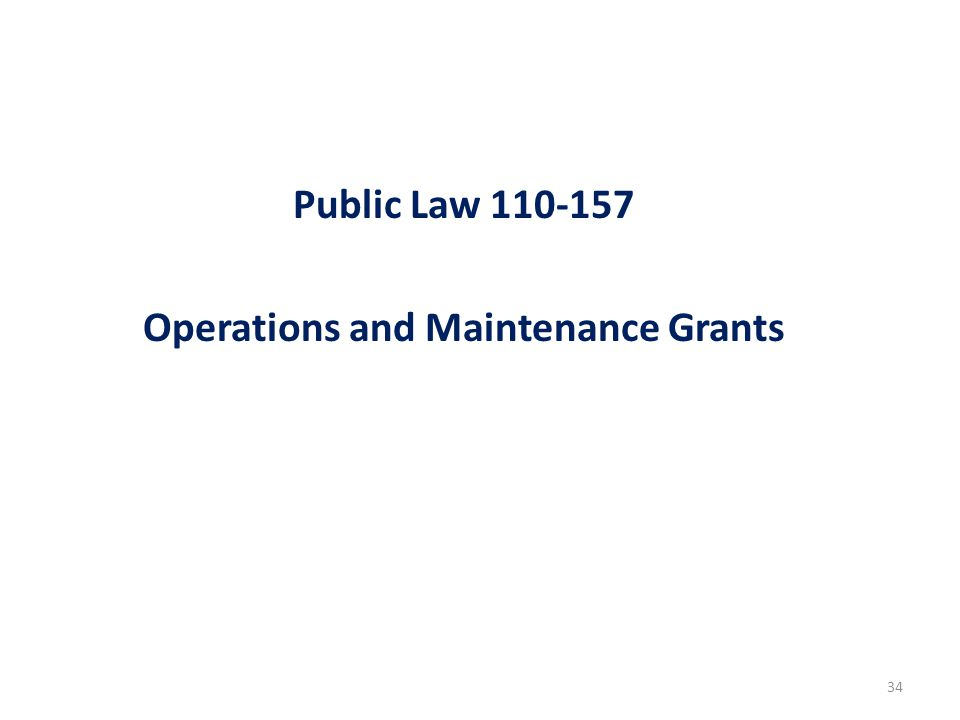 34 Public Law 110-157 Operations and Maintenance Grants