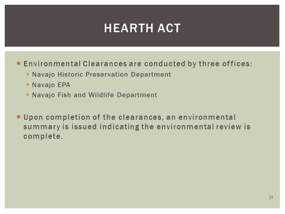  Environmental Clearances are conducted by three offices:  Navajo Historic Preservation Department  Navajo EPA  Navajo Fish and Wildlife Department  Upon completion of the clearances, an environmental summary is issued indicating the environmental review is complete.