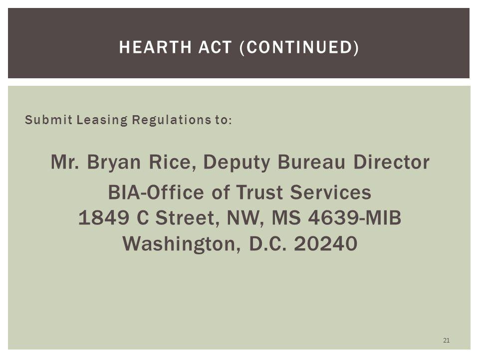 Submit Leasing Regulations to: Mr. Bryan Rice, Deputy Bureau Director BIA-Office of Trust Services 1849 C Street, NW, MS 4639-MIB Washington, D.C. 202