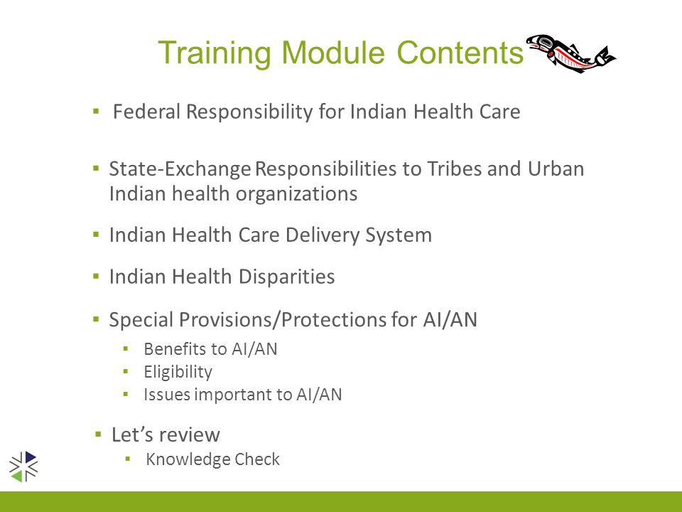 Training Module Contents ▪ Federal Responsibility for Indian Health Care ▪ State-Exchange Responsibilities to Tribes and Urban Indian health organizat