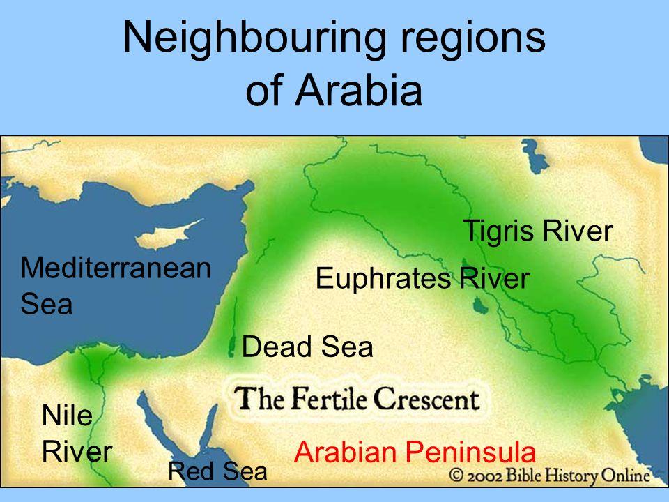Neighbouring regions of Arabia Tigris River Euphrates River Nile River Mediterranean Sea Arabian Peninsula Red Sea Dead Sea