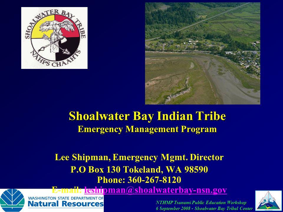 NTHMP Tsunami Public Education Workshop 6 September 2008 - Shoalwater Bay Tribal Center Shoalwater Bay Indian Tribe Emergency Management Program Lee Shipman, Emergency Mgmt.