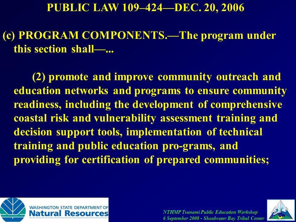 NTHMP Tsunami Public Education Workshop 6 September 2008 - Shoalwater Bay Tribal Center PUBLIC LAW 109–424—DEC.