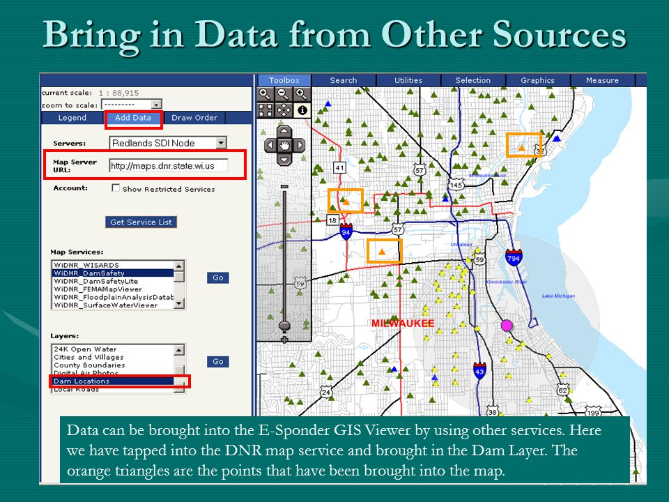 Bring in Data from Other Sources Data can be brought into the E-Sponder GIS Viewer by using other services.