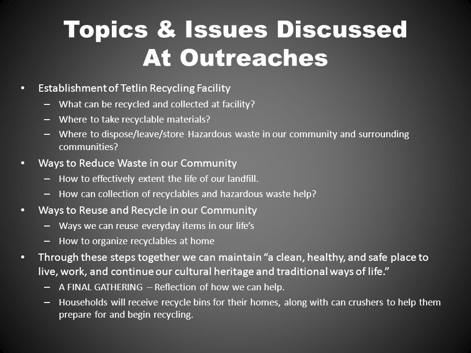 Topics & Issues Discussed At Outreaches Establishment of Tetlin Recycling Facility – What can be recycled and collected at facility.
