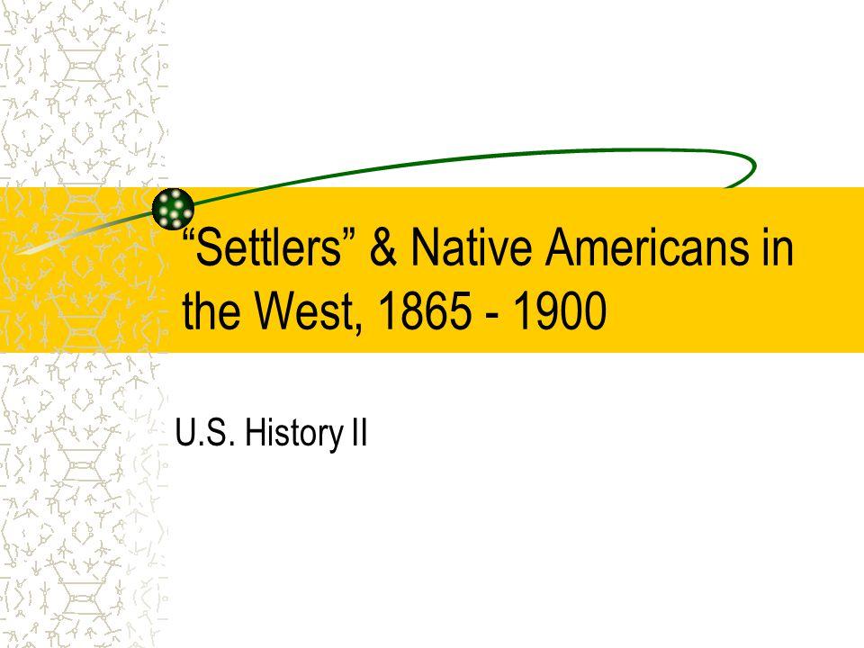 """Settlers"" & Native Americans in the West, 1865 - 1900 U.S. History II"
