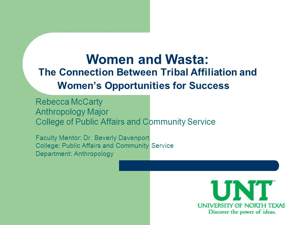 Women and Wasta: The Connection Between Tribal Affiliation and Women's Opportunities for Success Rebecca McCarty Anthropology Major College of Public Affairs and Community Service Faculty Mentor: Dr.