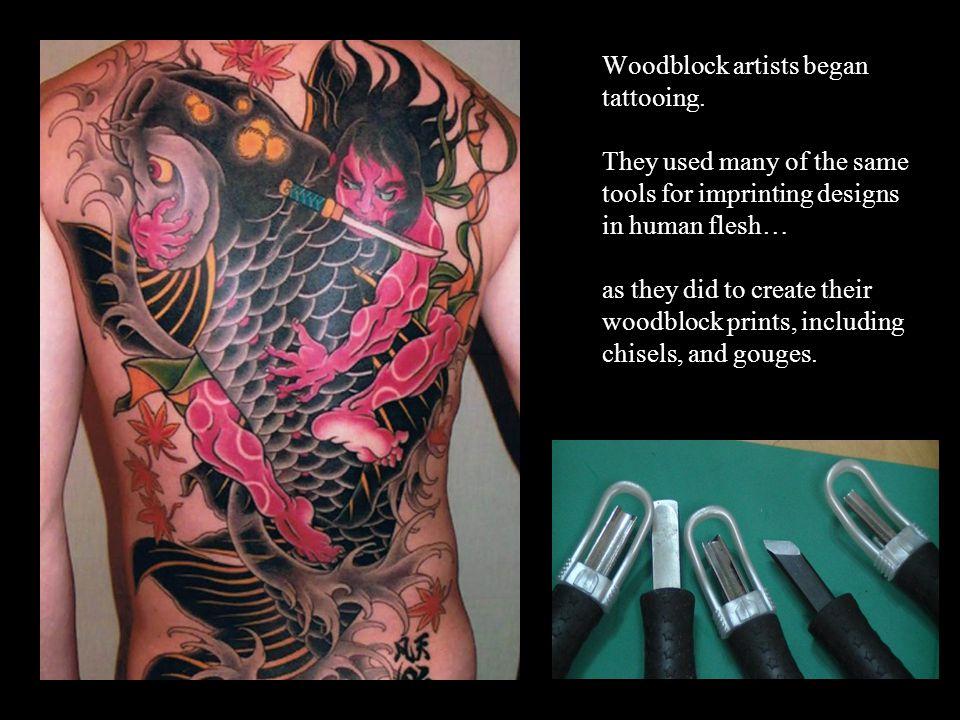 Woodblock artists began tattooing.