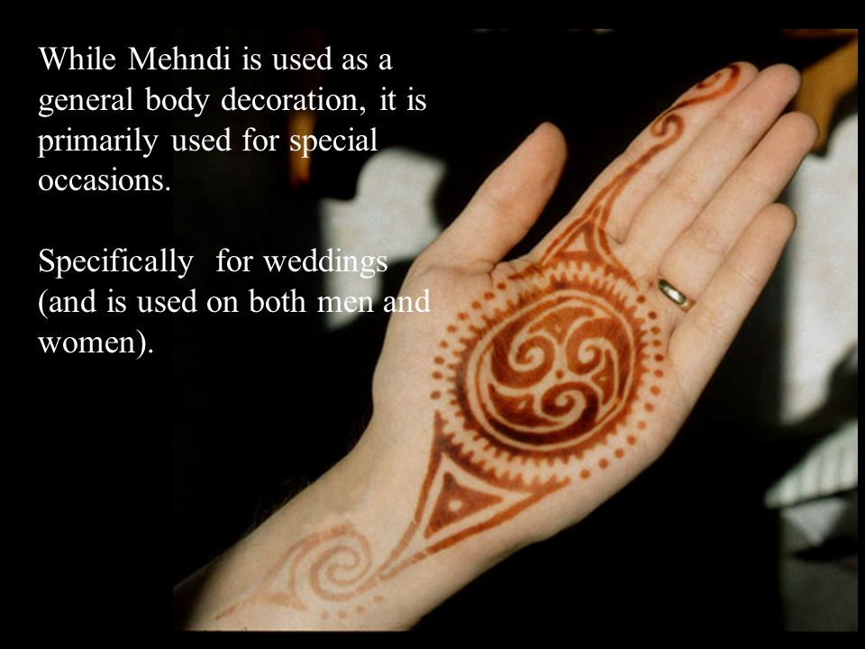 While Mehndi is used as a general body decoration, it is primarily used for special occasions.