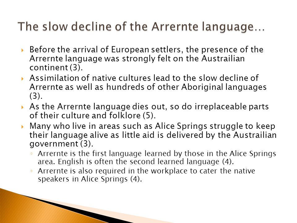  Before the arrival of European settlers, the presence of the Arrernte language was strongly felt on the Austrailian continent (3).