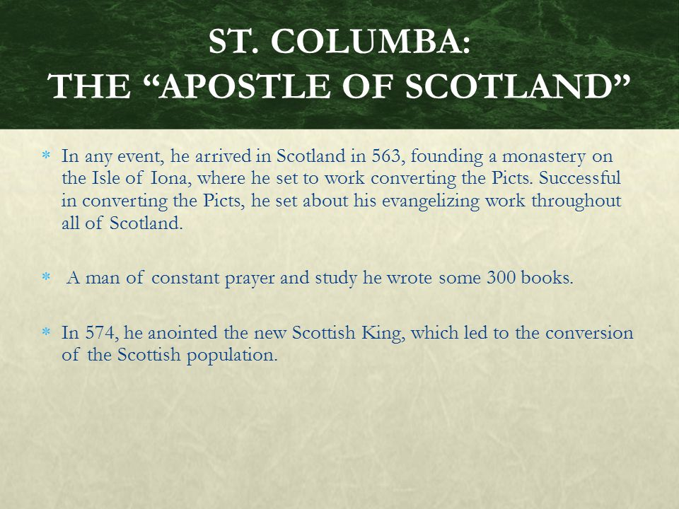  In any event, he arrived in Scotland in 563, founding a monastery on the Isle of Iona, where he set to work converting the Picts. Successful in conv