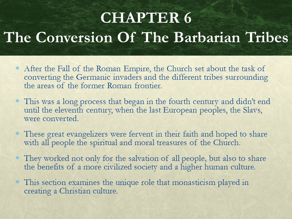  Although most Germanic tribes did not understand the subtleties of theology, they were fervent promoters of the Arian heresy, and often attempted to destroy Catholicism.