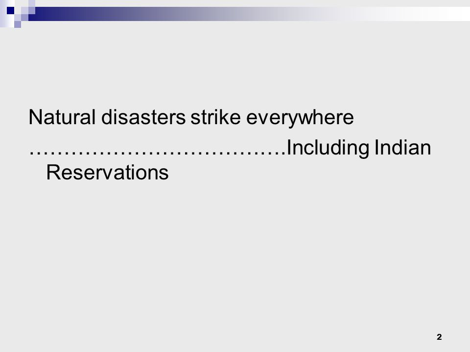 2 Natural disasters strike everywhere ……………………………….Including Indian Reservations
