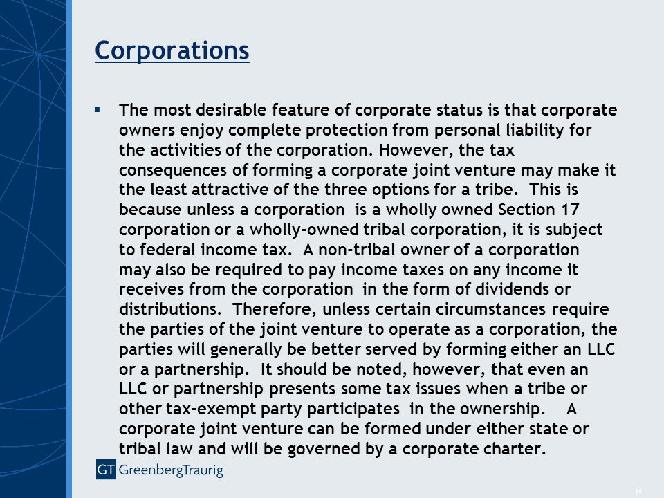 - 14 - Corporations  The most desirable feature of corporate status is that corporate owners enjoy complete protection from personal liability for the activities of the corporation.