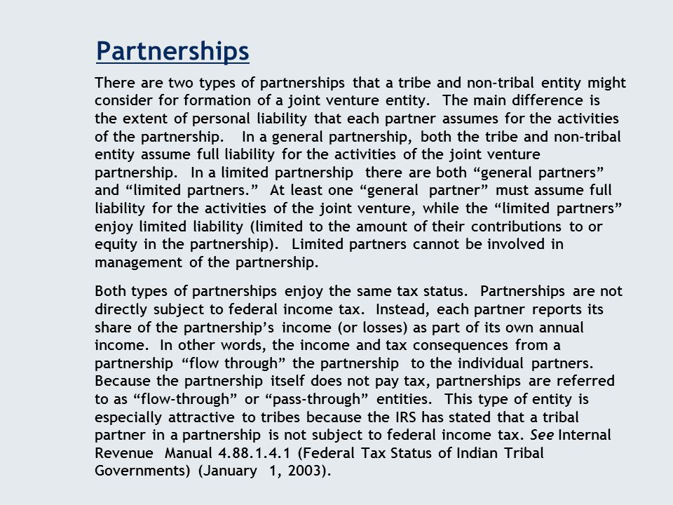 Partnerships There are two types of partnerships that a tribe and non-tribal entity might consider for formation of a joint venture entity.