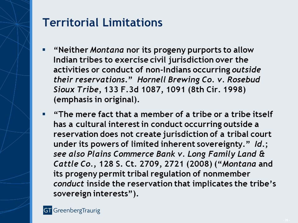"""- 28 - Territorial Limitations  """"Neither Montana nor its progeny purports to allow Indian tribes to exercise civil jurisdiction over the activities o"""