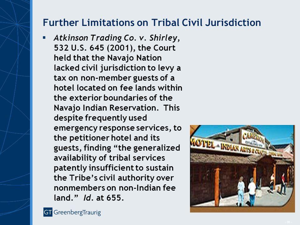 - 30 - Further Limitations on Tribal Civil Jurisdiction  Atkinson Trading Co.