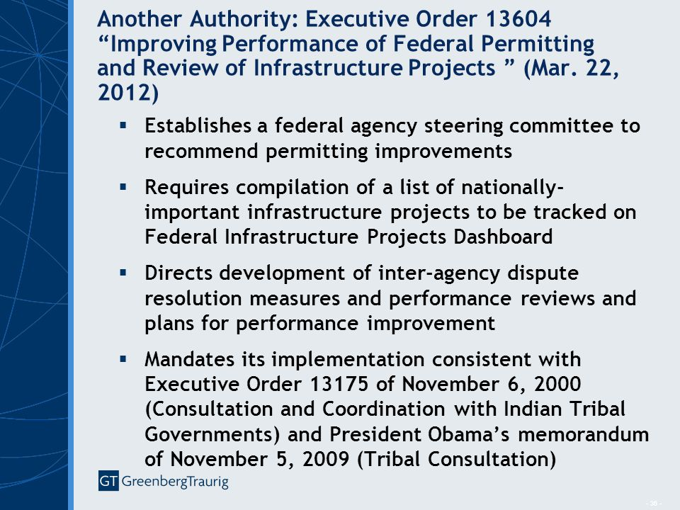 - 36 - Another Authority: Executive Order 13604 Improving Performance of Federal Permitting and Review of Infrastructure Projects (Mar.