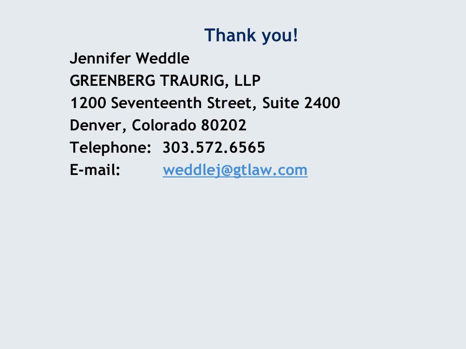 Thank you! Jennifer Weddle GREENBERG TRAURIG, LLP 1200 Seventeenth Street, Suite 2400 Denver, Colorado 80202 Telephone: 303.572.6565 E-mail:weddlej@gt