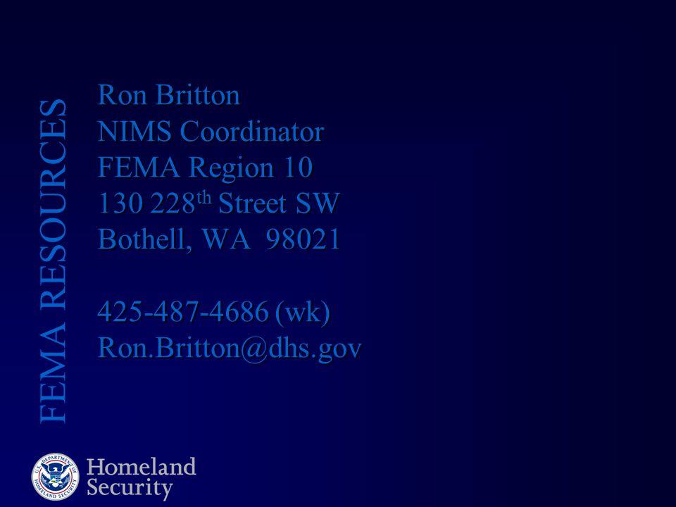 Ron Britton NIMS Coordinator FEMA Region 10 130 228 th Street SW Bothell, WA 98021 425-487-4686 (wk) Ron.Britton@dhs.gov