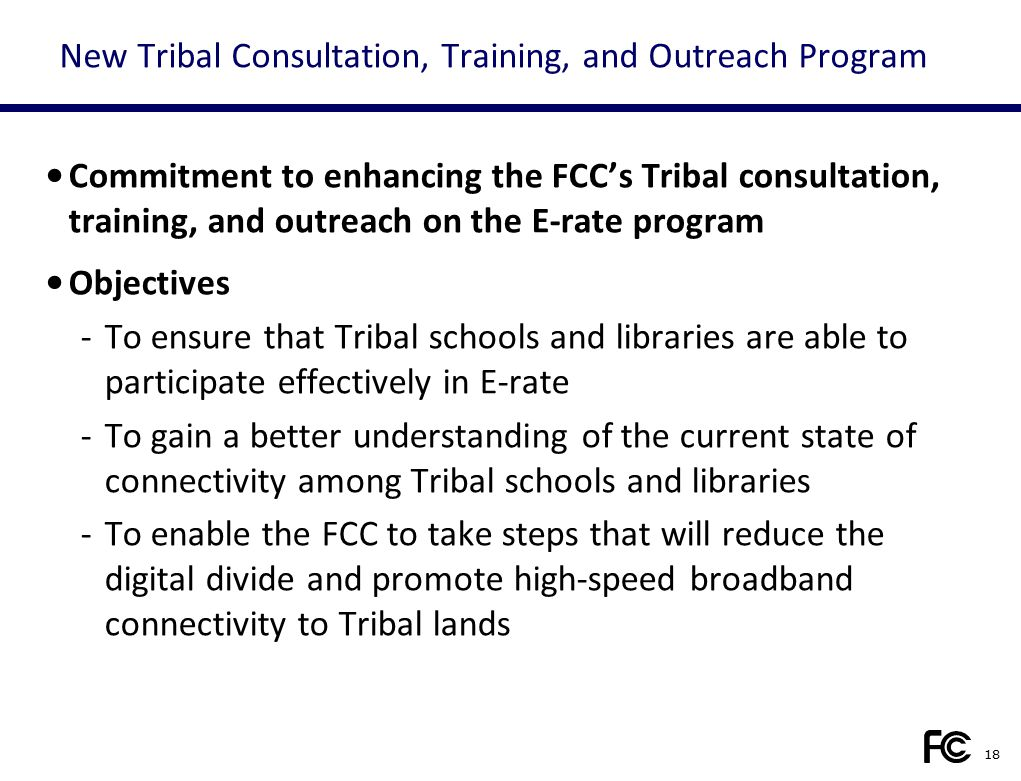 New Tribal Consultation, Training, and Outreach Program Commitment to enhancing the FCC's Tribal consultation, training, and outreach on the E-rate pr