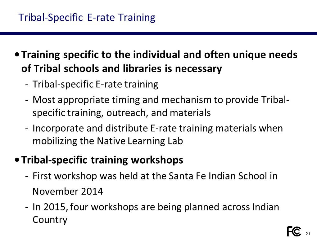 Tribal-Specific E-rate Training Training specific to the individual and often unique needs of Tribal schools and libraries is necessary -Tribal-specif