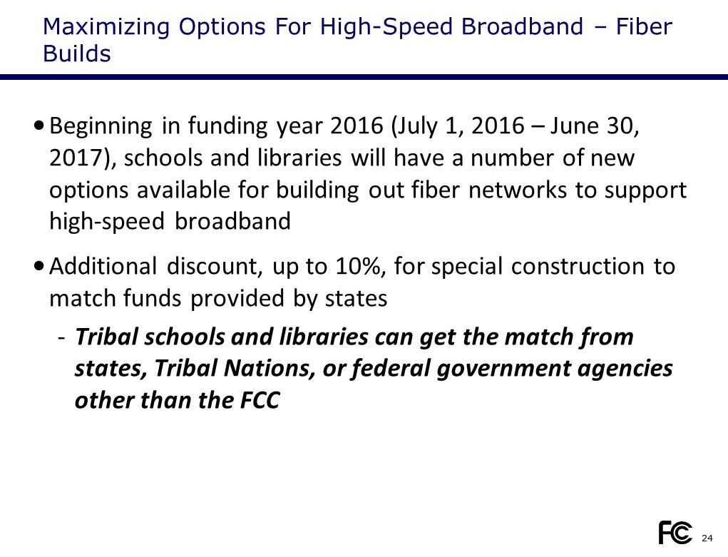 Maximizing Options For High-Speed Broadband – Fiber Builds Beginning in funding year 2016 (July 1, 2016 – June 30, 2017), schools and libraries will h